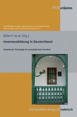 Imamausbildung in Deutschland von Blasberg-Kuhnke,  Martina, Bommes,  Michael, Ceylan,  Rauf, Ucar,  Bülent, von Scheliha,  Arnulf