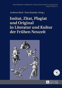 Imitat, Zitat, Plagiat und Original in Literatur und Kultur der Frühen Neuzeit von Beck,  Andreas, Ramtke,  Nora