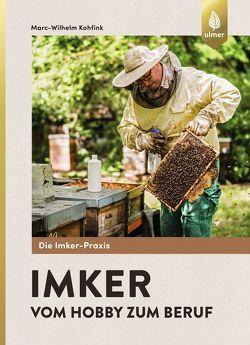 Imker – vom Hobby zum Beruf von Kohfink,  Marc-Wilhelm