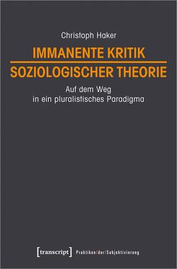 Immanente Kritik soziologischer Theorie von Haker,  Christoph