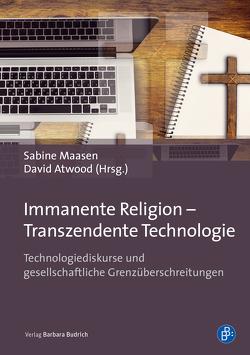 Immanente Religion – Transzendente Technologie von Atwood,  David, Maasen,  Sabine