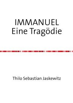 IMMANUEL Eine Tragödie von Jaskewitz,  Thilo Sebastian