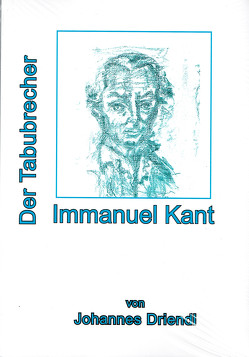 Immanuel Kant Der Tabubrecher von Driendl,  Johannes