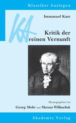 Immanuel Kant: Kritik der reinen Vernunft von Mohr,  Georg, Willaschek,  Marcus