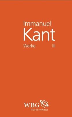 Immanuel Kant Werke III von Kant,  Immanuel, Weischedel,  Wilhelm