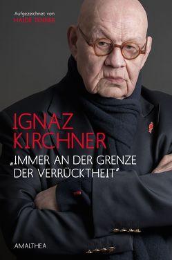 """""""Immer an der Grenze der Verrücktheit"""" von Kirchner,  Ignaz, Tenner,  Haide"""