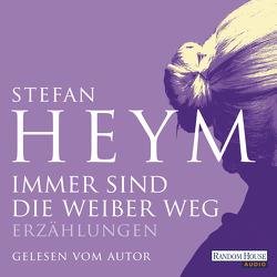 Immer sind die Weiber weg von Heym,  Stefan