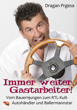 Immer weiter, Gastarbeiter! von Leßnerkraus,  Patricia, Prgesa,  Dragan