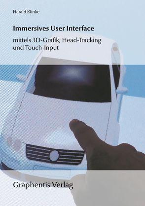 Immersives User Interface mittels 3D-Grafik, Head-Tracking und Touch-Input von Klinke,  Harald