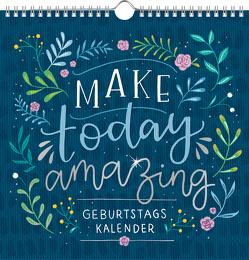 Immerwährender Geburtstagskalender – Make today amazing von Paehl,  Nora