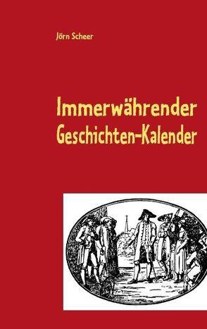 Immerwährender Geschichten-Kalender von Scheer,  Jörn