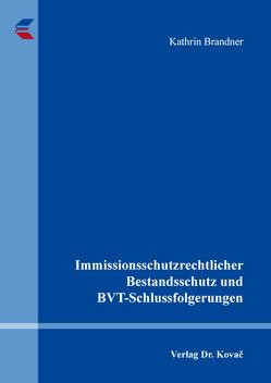 Immissionsschutzrechtlicher Bestandsschutz und BVT-Schlussfolgerungen von Brandner,  Kathrin