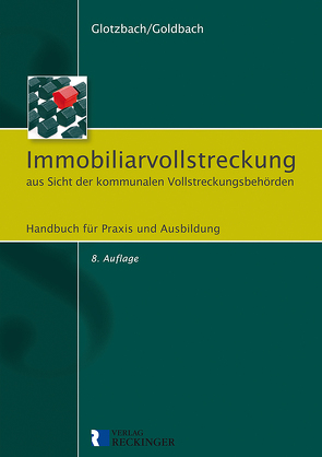 Immobiliarvollstreckung aus Sicht der kommunalen Vollstreckungsbehörden von Glotzbach,  Hans-Jürgen, Goldbach,  Rainer