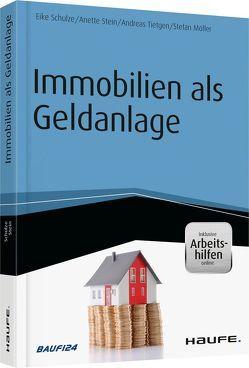Immobilien als Geldanlage von Möller,  Stefan, Schulze,  Eike, Stein,  Anette, Tietgen,  Andreas