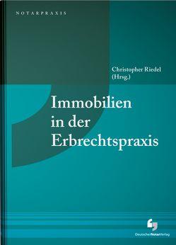 Immobilien in der Erbrechtspraxis von Riedel,  Christopher