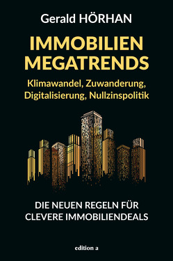 Immobilien Megatrends von Hörhan,  Gerald