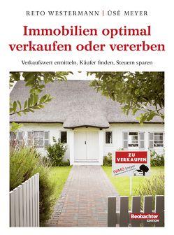 Immobilien optimal vekaufen oder vererben von Meyer,  Üsé, Westermann,  Reto