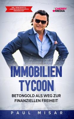 Immobilien Tycoon 2.0 – Betongold als Weg zur finanziellen Freiheit von Misar,  Paul