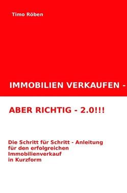 IMMOBILIEN VERKAUFEN – ABER RICHTIG – 2.0!!! von Röben,  Timo
