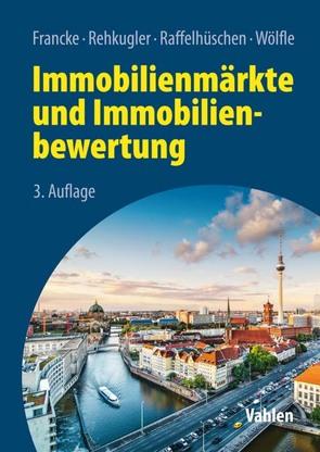 Immobilienmärkte und Immobilienbewertung von Francke,  Hans-Hermann, Raffelhüschen,  Bernd, Rehkugler,  Heinz, Wölfle,  Marco