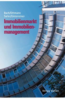 Immobilienmarkt und Immobilienmanagement von Bach,  Hansjörg, Ottmann,  Matthias, Sailer,  Erwin, Unterreiner,  Frank Peter