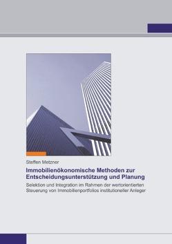 Immobilienökonomische Methoden zur Entscheidungsunterstützung und Planung von Metzner,  Steffen