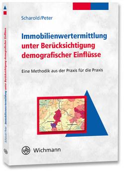 Immobilienwertermittlung unter Berücksichtigung demografischer Einflüsse von Peter,  Roland, Scharold,  Lothar