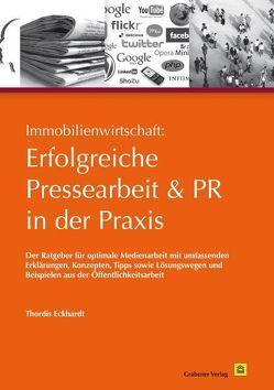 Immobilienwirtschaft: Erfolgreiche Pressearbeit und PR in der Praxis von Eckhardt,  Thordis, Unterreiner,  Frank Peter