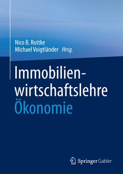 Immobilienwirtschaftslehre – Ökonomie von Rottke,  Nico B., Voigtländer,  Michael