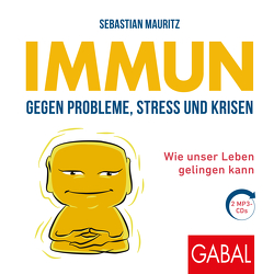 Immun gegen Probleme, Stress und Krisen von Godec,  Sabina, Grauel,  Heiko, Mauritz,  Sebastian