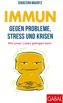 Immun gegen Probleme, Stress und Krisen von Mauritz,  Sebastian