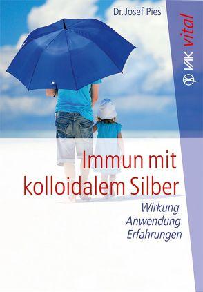 Immun mit kolloidalem Silber von Born,  Christian Bob, Pies,  Josef