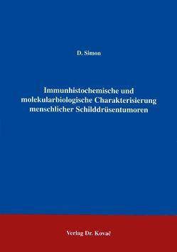 Immunhistochemische und molekularbiologische Charakterisierung menschlicher Schilddrüsentumoren von Simon,  Dietmar