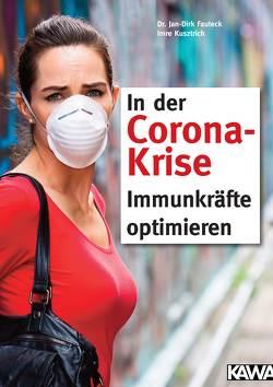 In der Corona-Krise Immunkräfte optimieren von Fauteck,  Dr. med. Jan-Dirk, Kusztrich,  Imre