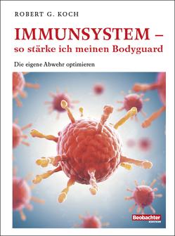 Immunsystem – so stärke ich meinen Bodyguard von Koch,  Robert G.