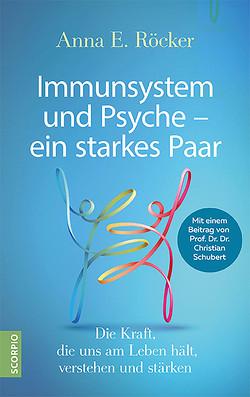 Immunsystem und Psyche – ein starkes Paar von Röcker,  Anna E.