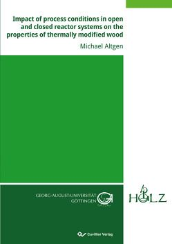Impact of process conditions in open and closed reactor systems on the properties of thermally modified wood von Altgen,  Michael