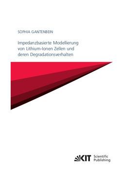 Impedanzbasierte Modellierung von Lithium-Ionen Zellen und deren Degradationsverhalten von Gantenbein,  Sophia