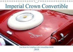Imperial Crown Convertible – Eine Krone der Schöpfung in der Automobilgeschichte (Wandkalender 2019 DIN A4 quer) von von Loewis of Menar,  Henning