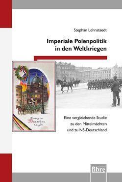 Imperiale Polenpolitik in den Weltkriegen von Lehnstaedt,  Stephan