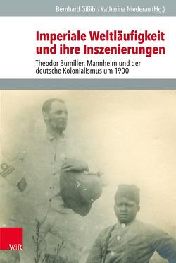 Imperiale Weltläufigkeit und ihre Inszenierungen von Gißibl,  Bernhard, Niederau,  Katharina