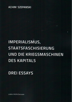 Imperialismus, Staatsfaschisierung und die Kriegsmaschinen des Kapitals von Szepanski,  Achimn