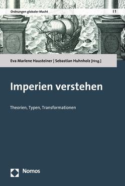 Imperien verstehen von Hausteiner,  Eva Marlene, Huhnholz,  Sebastian
