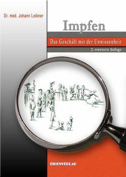Impfen Das Geschäft mit der Unwissenheit von Loibner,  Johann, Petek-Dimmer,  A