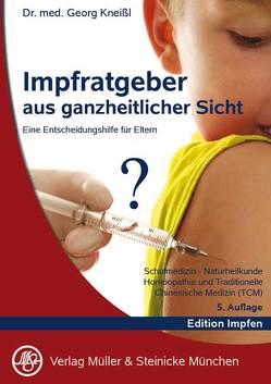 Impfratgeber aus ganzheitlicher Sicht von Kneißl,  Georg