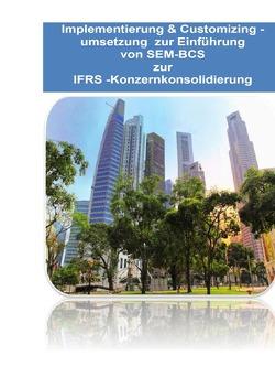 Implementierung & Customizingumsetzung bei SAP SEM-BCS zur Konzernkonsolidierungs gemäss IFRS von Emrich,  Hans-Georg