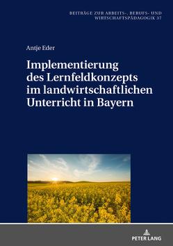 Implementierung des Lernfeldkonzeptes im landwirtschaftlichen Unterricht in Bayern von Eder,  Antje