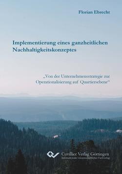 Implementierung eines ganzheitlichen Nachhaltigkeitskonzeptes von Ebrecht,  Florian