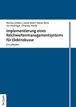 Implementierung eines Reichweitenmanagementsystems für Elektrobusse von Franke,  Thomas, Gödker,  Markus, Heidinger,  Jan, Reins,  Tobias, Stahl,  Jacob