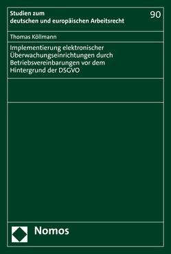 Implementierung elektronischer Überwachungseinrichtungen durch Betriebsvereinbarungen vor dem Hintergrund der DSGVO von Köllmann,  Thomas